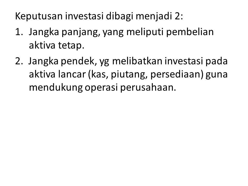 Keputusan investasi dibagi menjadi 2: 1.Jangka panjang, yang meliputi pembelian aktiva tetap. 2. Jangka pendek, yg melibatkan investasi pada aktiva la