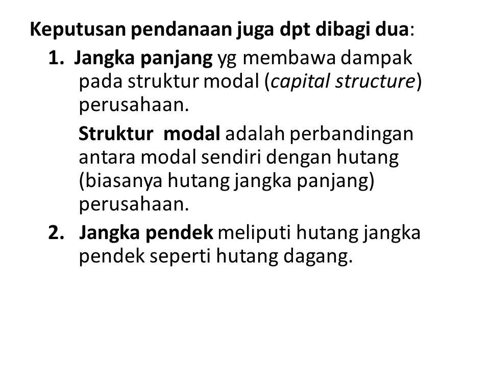 Keputusan pendanaan juga dpt dibagi dua: 1. Jangka panjang yg membawa dampak pada struktur modal (capital structure) perusahaan. Struktur modal adalah