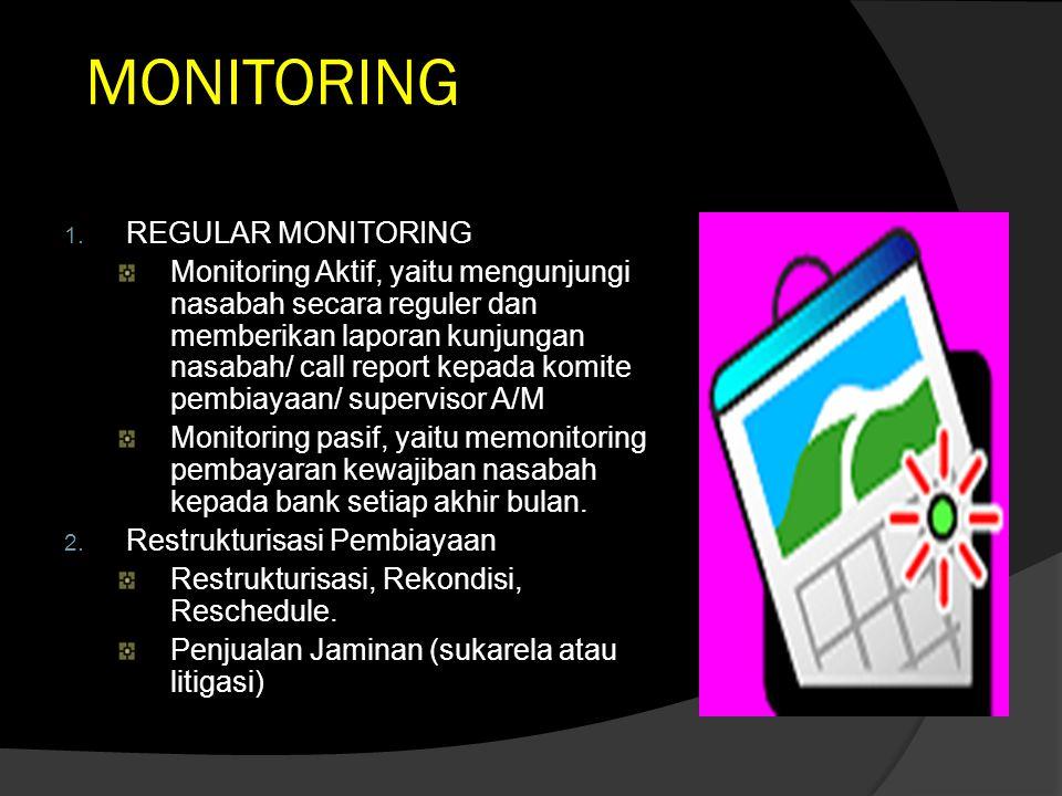 MONITORING 1. REGULAR MONITORING Monitoring Aktif, yaitu mengunjungi nasabah secara reguler dan memberikan laporan kunjungan nasabah/ call report kepa