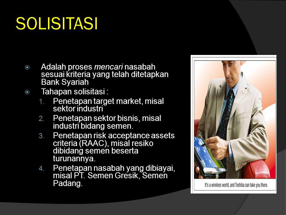 SOLISITASI  Adalah proses mencari nasabah sesuai kriteria yang telah ditetapkan Bank Syariah  Tahapan solisitasi : 1. Penetapan target market, misal