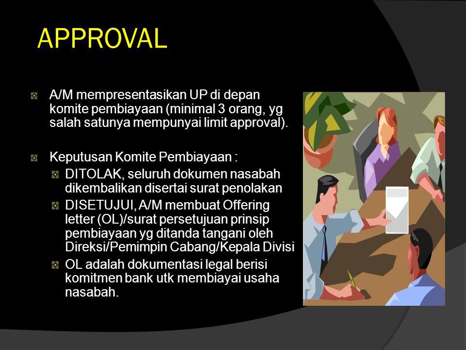 APPROVAL A/M mempresentasikan UP di depan komite pembiayaan (minimal 3 orang, yg salah satunya mempunyai limit approval). Keputusan Komite Pembiayaan