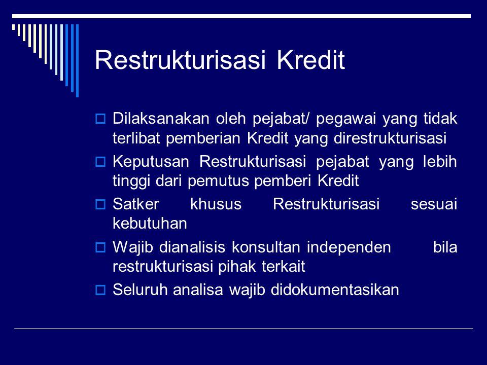 Restrukturisasi Kredit  Dilaksanakan oleh pejabat/ pegawai yang tidak terlibat pemberian Kredit yang direstrukturisasi  Keputusan Restrukturisasi pe