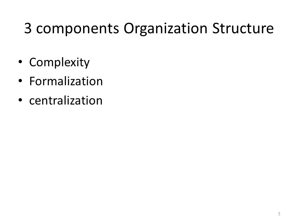 3 components Organization Structure Complexity Formalization centralization 3