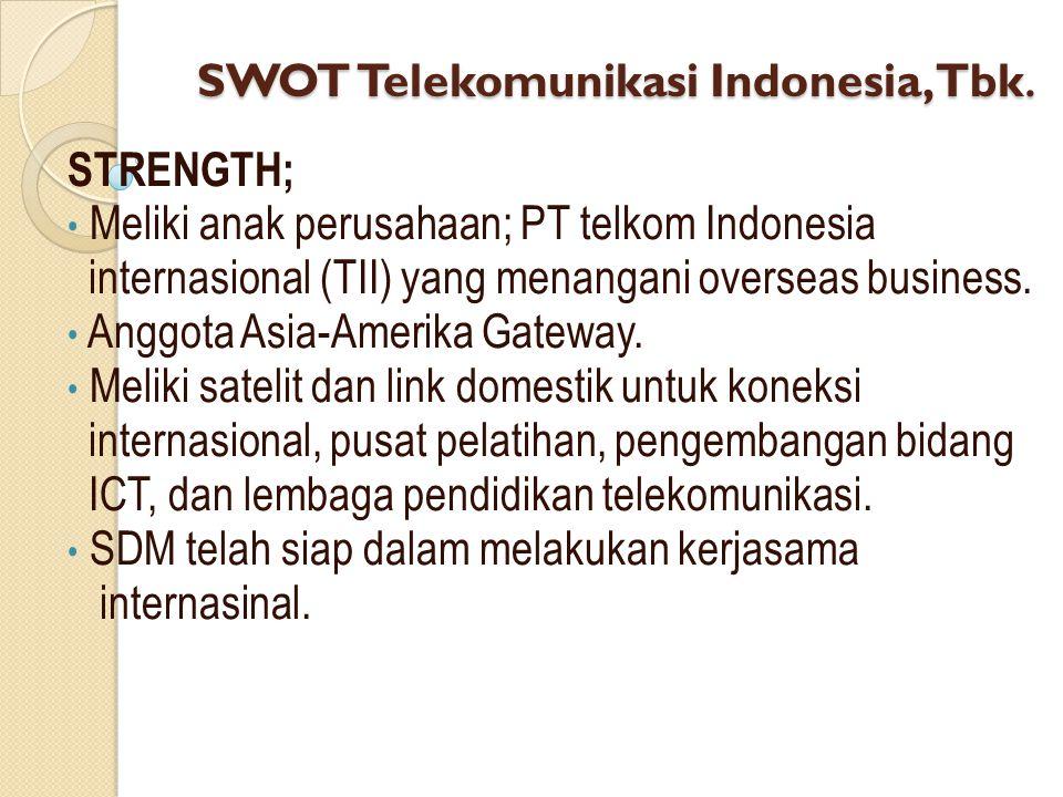 SWOT Telekomunikasi Indonesia, Tbk. STRENGTH; Meliki anak perusahaan; PT telkom Indonesia internasional (TII) yang menangani overseas business. Anggot