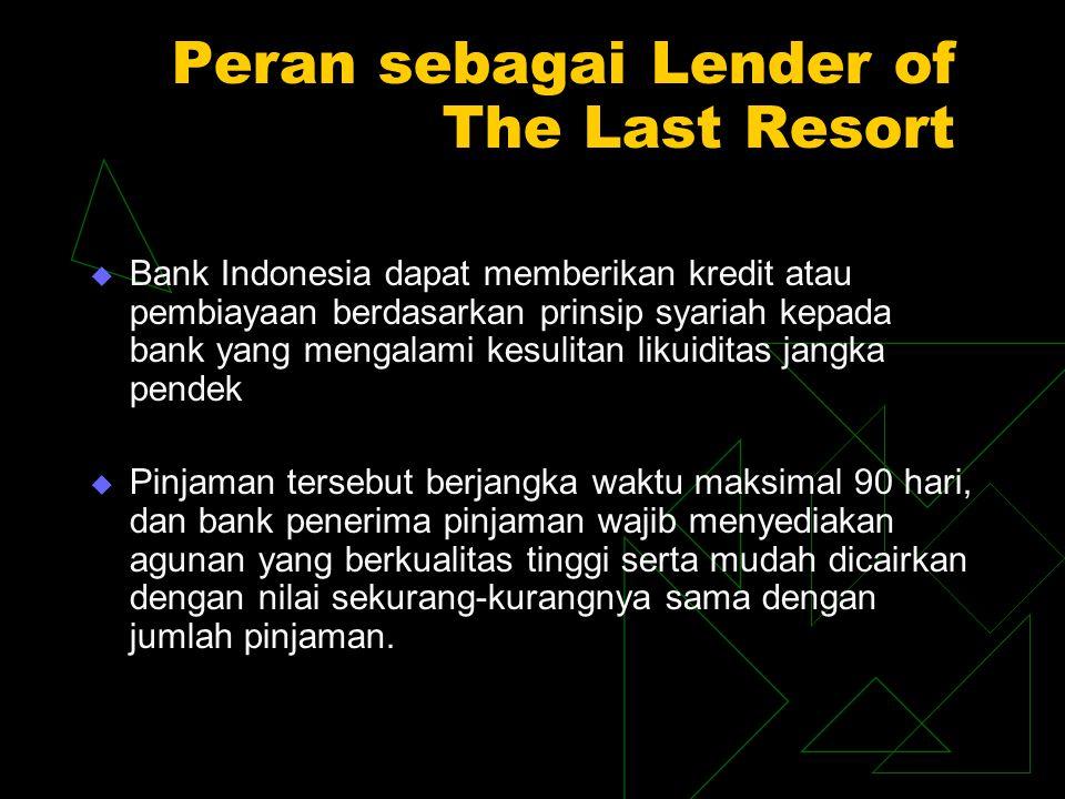 Peran sebagai Lender of The Last Resort  Bank Indonesia dapat memberikan kredit atau pembiayaan berdasarkan prinsip syariah kepada bank yang mengalam