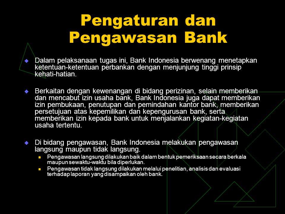 Pengaturan dan Pengawasan Bank  Dalam pelaksanaan tugas ini, Bank Indonesia berwenang menetapkan ketentuan-ketentuan perbankan dengan menjunjung ting