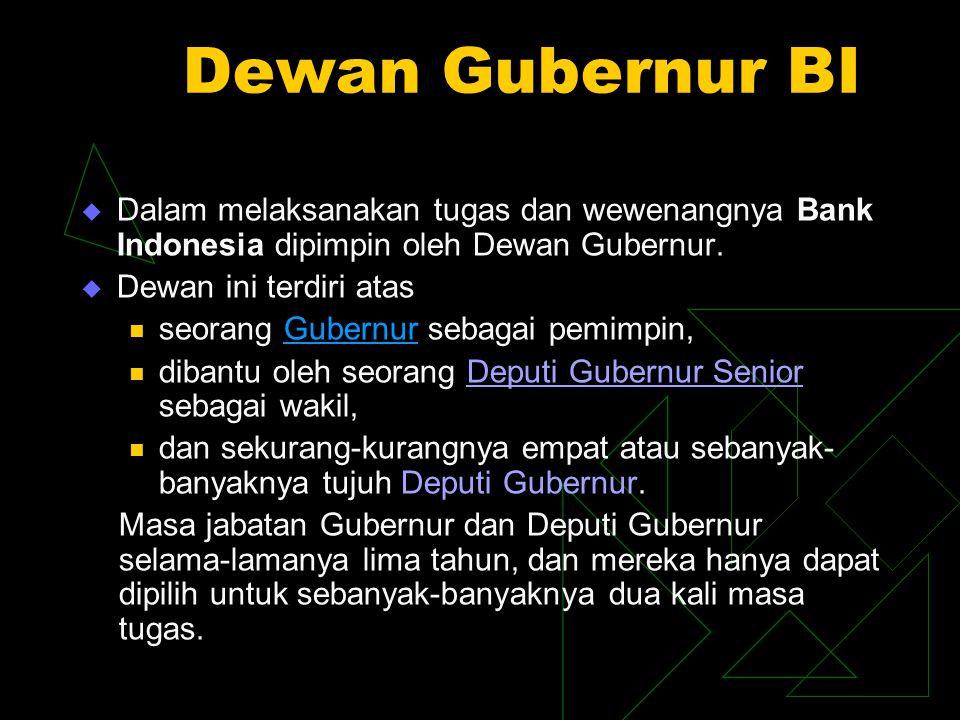 Dewan Gubernur BI  Dalam melaksanakan tugas dan wewenangnya Bank Indonesia dipimpin oleh Dewan Gubernur.  Dewan ini terdiri atas seorang Gubernur se