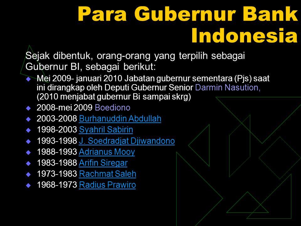 Para Gubernur Bank Indonesia Sejak dibentuk, orang-orang yang terpilih sebagai Gubernur BI, sebagai berikut:  Mei 2009- januari 2010 Jabatan gubernur