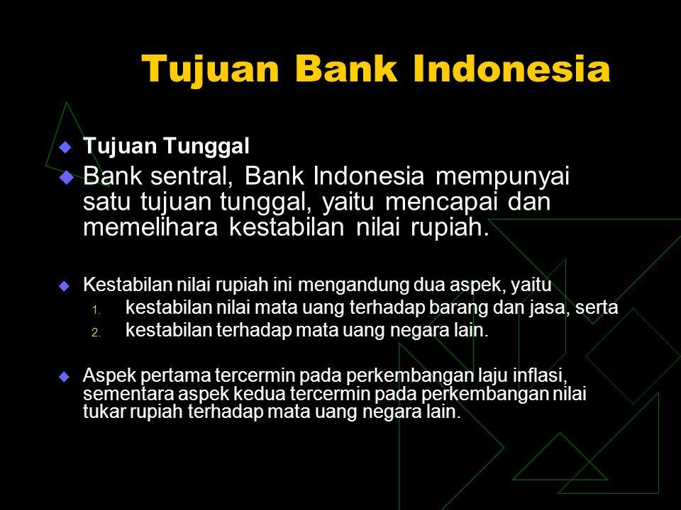 Tujuan Bank Indonesia  Tujuan Tunggal  Bank sentral, Bank Indonesia mempunyai satu tujuan tunggal, yaitu mencapai dan memelihara kestabilan nilai ru
