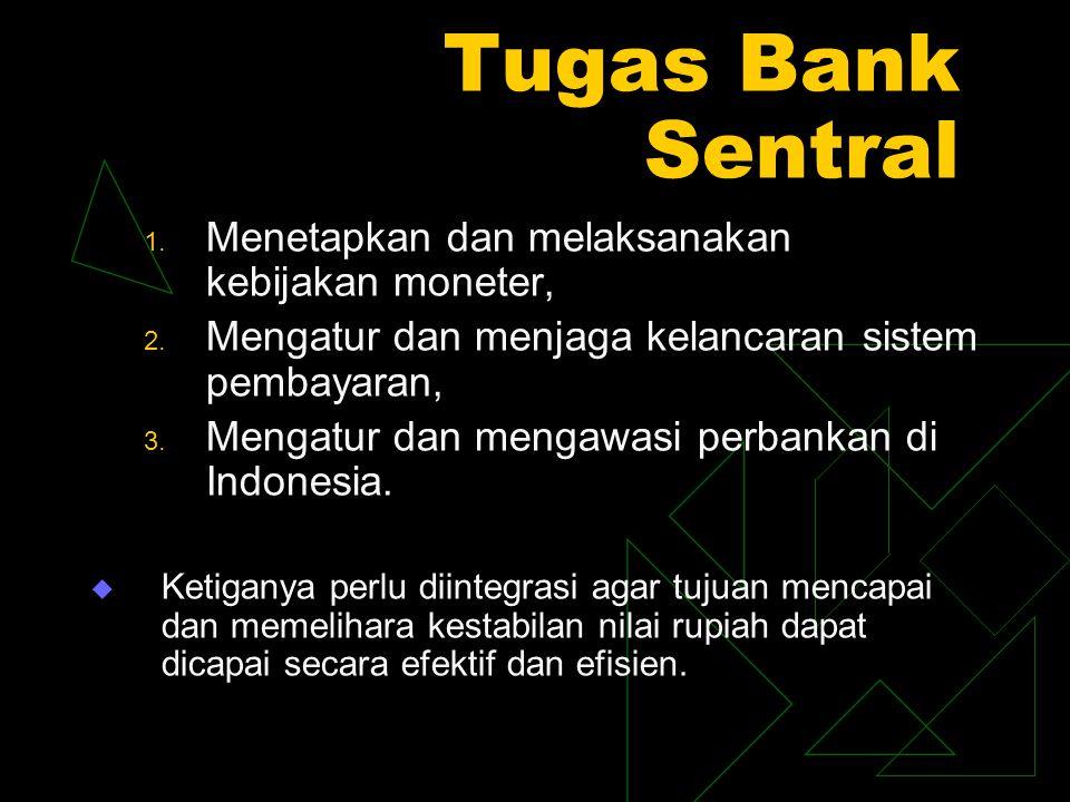 Tugas Bank Sentral 1. Menetapkan dan melaksanakan kebijakan moneter, 2. Mengatur dan menjaga kelancaran sistem pembayaran, 3. Mengatur dan mengawasi p