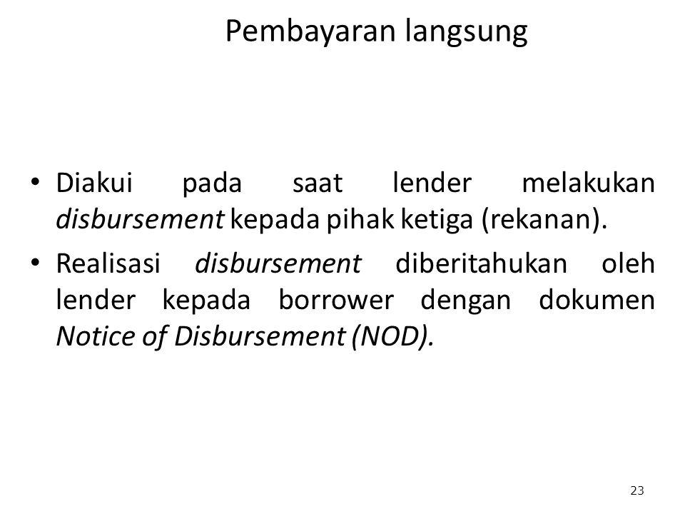 Pembayaran langsung Diakui pada saat lender melakukan disbursement kepada pihak ketiga (rekanan).