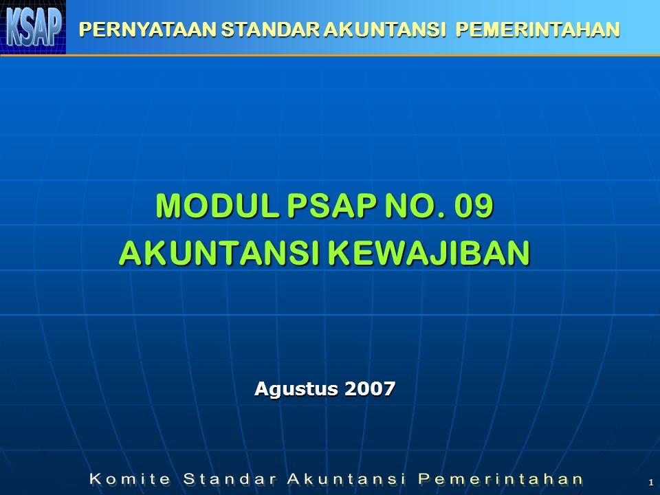 1 MODUL PSAP NO. 09 AKUNTANSI KEWAJIBAN PERNYATAAN STANDAR AKUNTANSI PEMERINTAHAN Agustus 2007