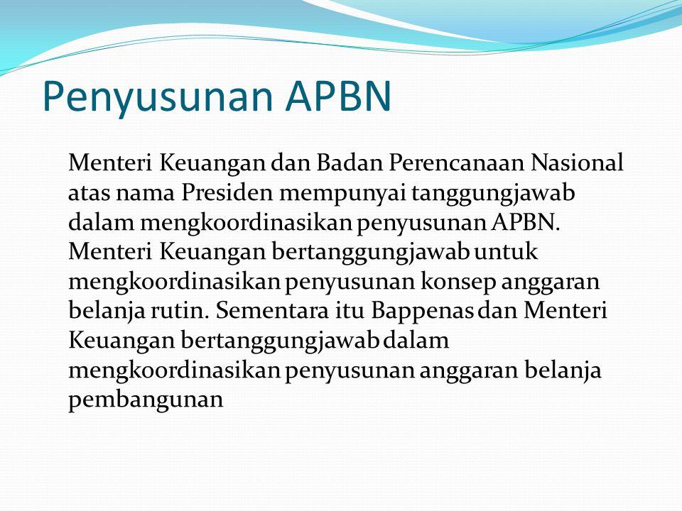 Penyusunan APBN Menteri Keuangan dan Badan Perencanaan Nasional atas nama Presiden mempunyai tanggungjawab dalam mengkoordinasikan penyusunan APBN.
