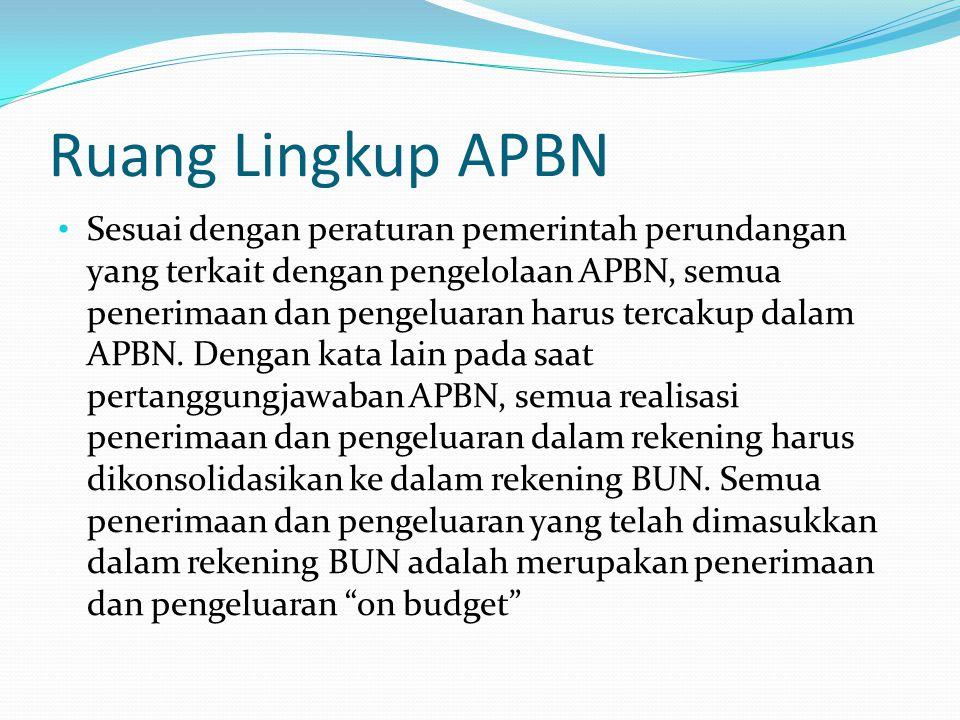 Ruang Lingkup APBN Sesuai dengan peraturan pemerintah perundangan yang terkait dengan pengelolaan APBN, semua penerimaan dan pengeluaran harus tercakup dalam APBN.