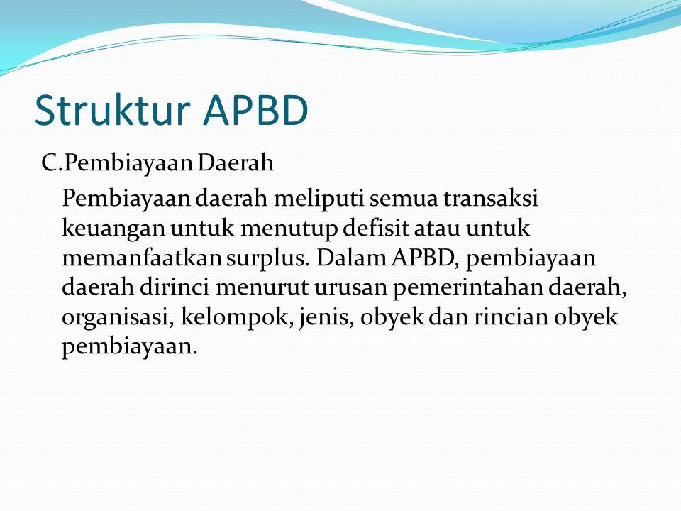 Struktur APBD C.Pembiayaan Daerah Pembiayaan daerah meliputi semua transaksi keuangan untuk menutup defisit atau untuk memanfaatkan surplus.