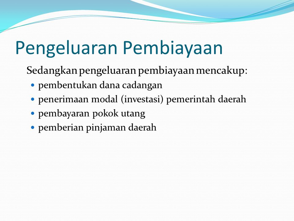 Pengeluaran Pembiayaan Sedangkan pengeluaran pembiayaan mencakup: pembentukan dana cadangan penerimaan modal (investasi) pemerintah daerah pembayaran pokok utang pemberian pinjaman daerah