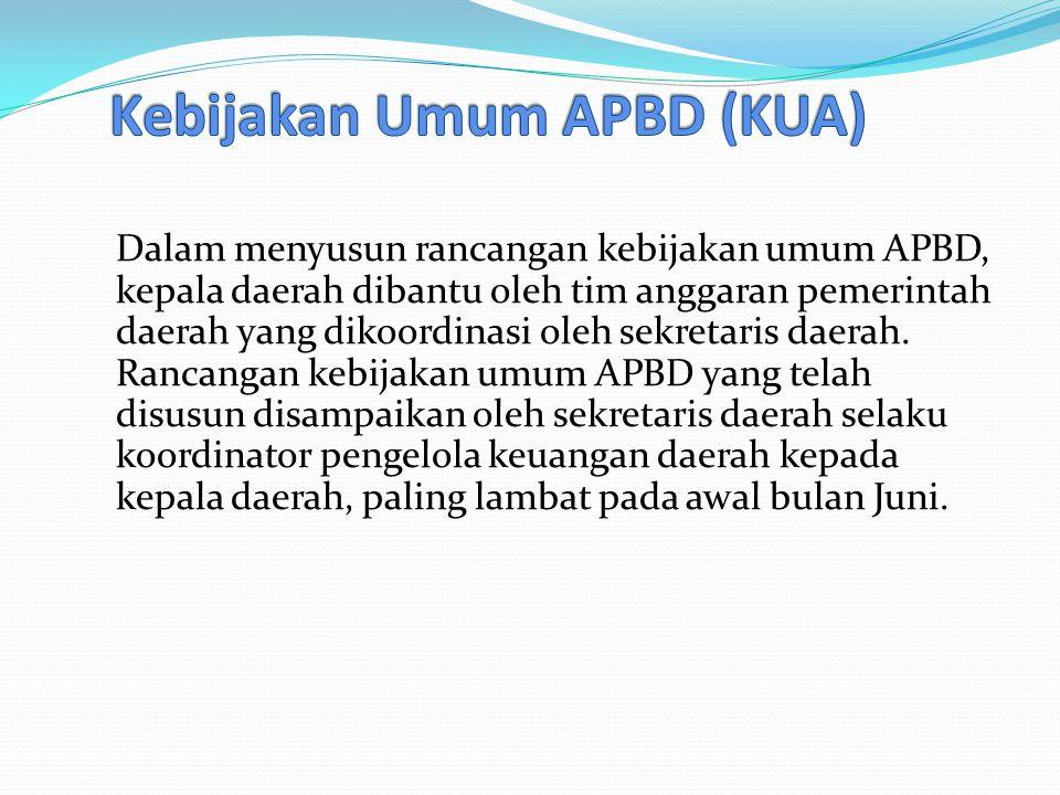 Dalam menyusun rancangan kebijakan umum APBD, kepala daerah dibantu oleh tim anggaran pemerintah daerah yang dikoordinasi oleh sekretaris daerah.