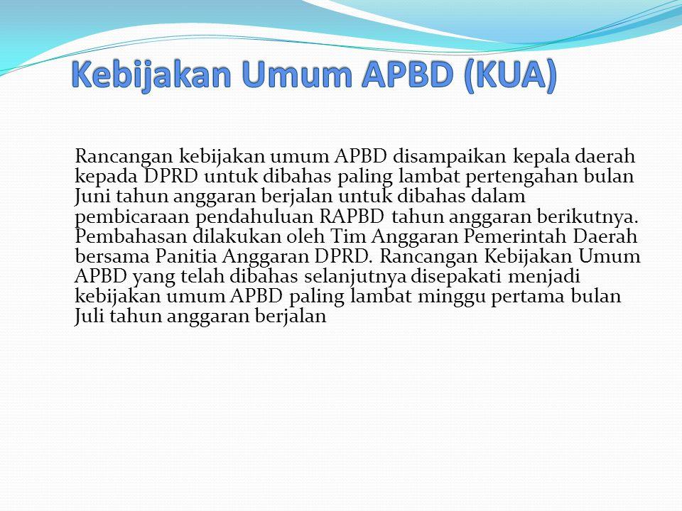 Rancangan kebijakan umum APBD disampaikan kepala daerah kepada DPRD untuk dibahas paling lambat pertengahan bulan Juni tahun anggaran berjalan untuk dibahas dalam pembicaraan pendahuluan RAPBD tahun anggaran berikutnya.