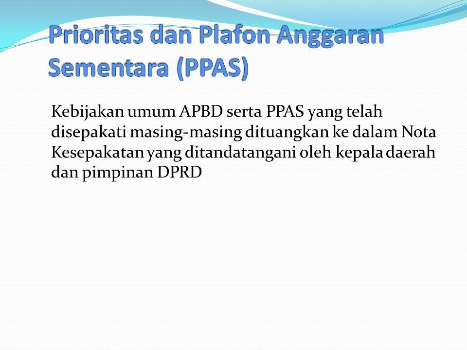 Kebijakan umum APBD serta PPAS yang telah disepakati masing-masing dituangkan ke dalam Nota Kesepakatan yang ditandatangani oleh kepala daerah dan pimpinan DPRD