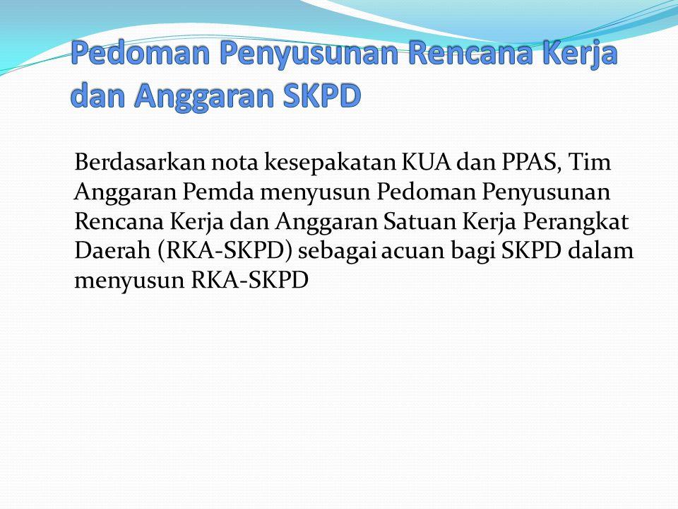 Berdasarkan nota kesepakatan KUA dan PPAS, Tim Anggaran Pemda menyusun Pedoman Penyusunan Rencana Kerja dan Anggaran Satuan Kerja Perangkat Daerah (RKA-SKPD) sebagai acuan bagi SKPD dalam menyusun RKA-SKPD