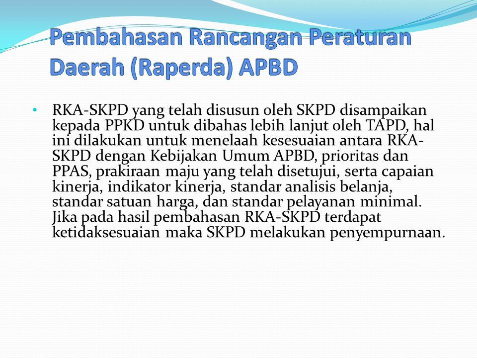 RKA-SKPD yang telah disusun oleh SKPD disampaikan kepada PPKD untuk dibahas lebih lanjut oleh TAPD, hal ini dilakukan untuk menelaah kesesuaian antara RKA- SKPD dengan Kebijakan Umum APBD, prioritas dan PPAS, prakiraan maju yang telah disetujui, serta capaian kinerja, indikator kinerja, standar analisis belanja, standar satuan harga, dan standar pelayanan minimal.