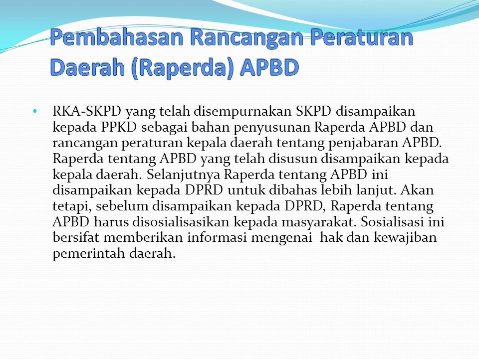 RKA-SKPD yang telah disempurnakan SKPD disampaikan kepada PPKD sebagai bahan penyusunan Raperda APBD dan rancangan peraturan kepala daerah tentang penjabaran APBD.