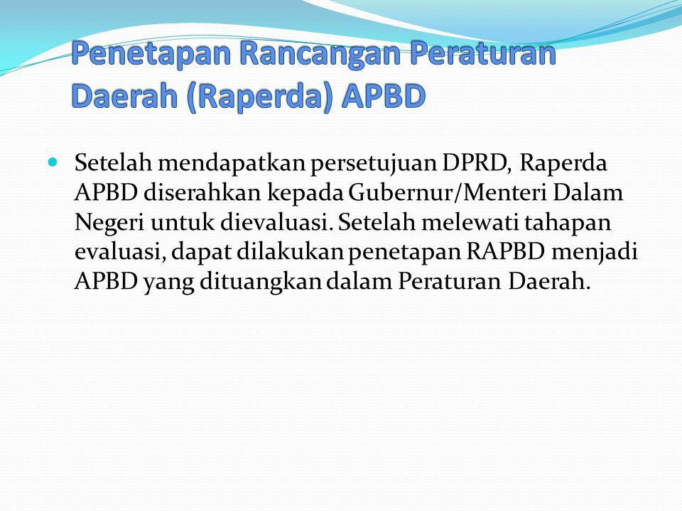 Setelah mendapatkan persetujuan DPRD, Raperda APBD diserahkan kepada Gubernur/Menteri Dalam Negeri untuk dievaluasi.