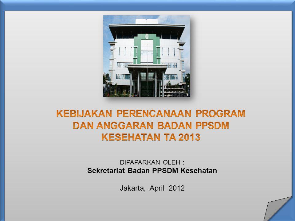 DIPAPARKAN OLEH : Sekretariat Badan PPSDM Kesehatan Jakarta, April 2012