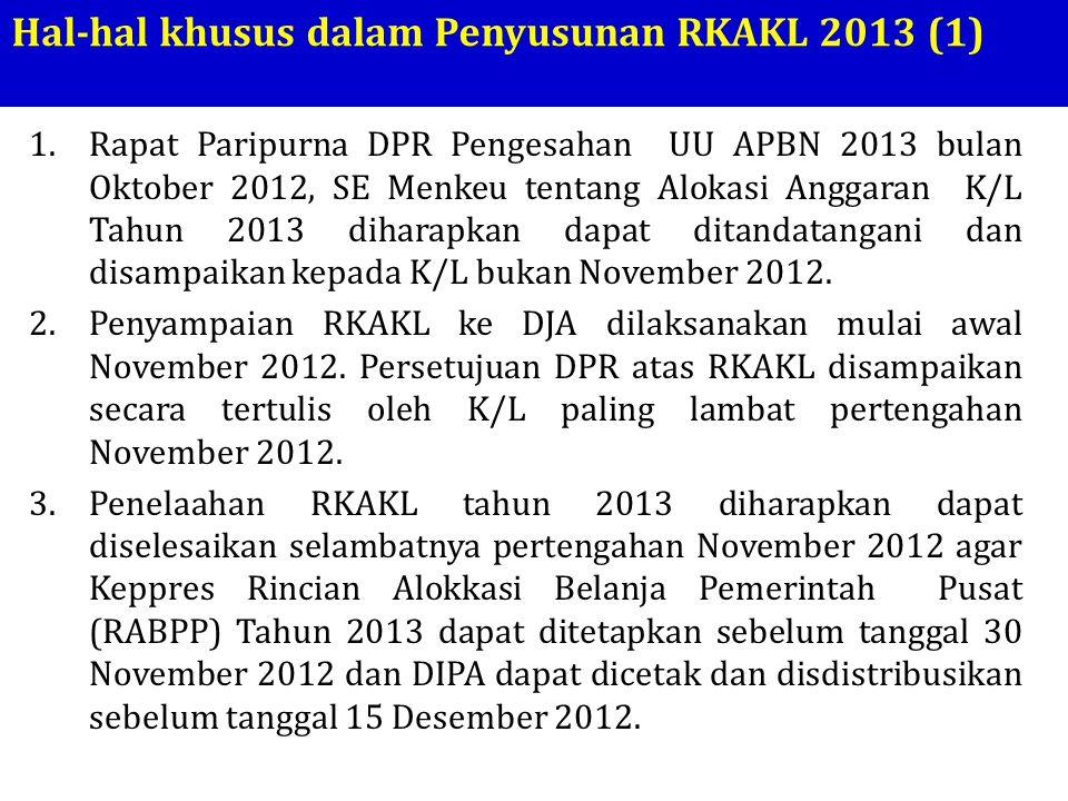 Hal-hal khusus dalam Penyusunan RKAKL 2013 (1) 1.Rapat Paripurna DPR Pengesahan UU APBN 2013 bulan Oktober 2012, SE Menkeu tentang Alokasi Anggaran K/