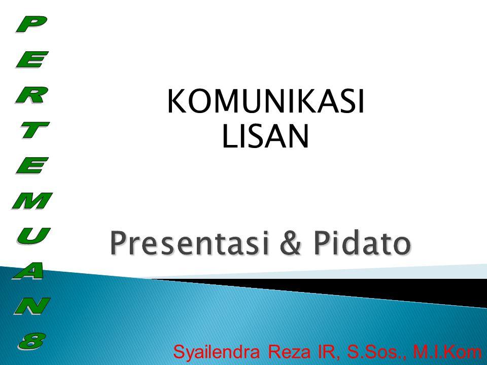 KOMUNIKASI LISAN Syailendra Reza IR, S.Sos., M.I.Kom