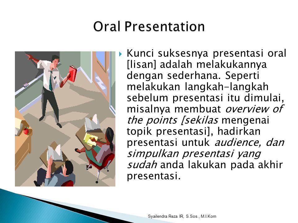  Kunci suksesnya presentasi oral [lisan] adalah melakukannya dengan sederhana.