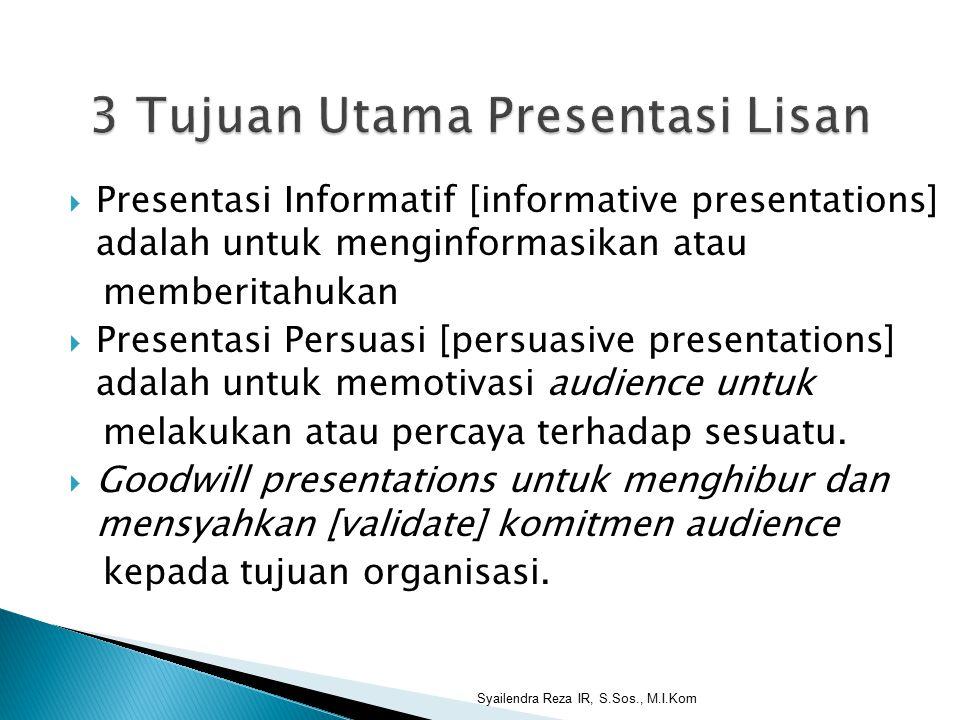  Presentasi Informatif [informative presentations] adalah untuk menginformasikan atau memberitahukan  Presentasi Persuasi [persuasive presentations] adalah untuk memotivasi audience untuk melakukan atau percaya terhadap sesuatu.