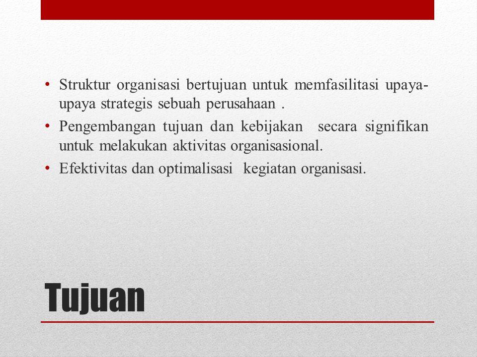 Tujuan Struktur organisasi bertujuan untuk memfasilitasi upaya- upaya strategis sebuah perusahaan. Pengembangan tujuan dan kebijakan secara signifikan