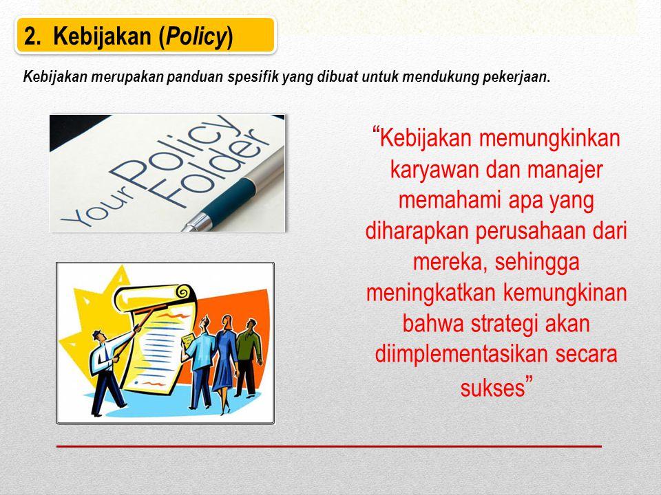 2. Kebijakan ( Policy ) Kebijakan merupakan panduan spesifik yang dibuat untuk mendukung pekerjaan.