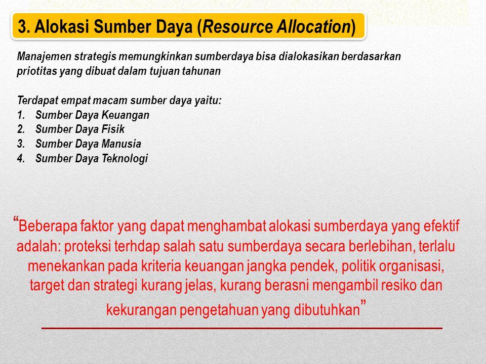 3. Alokasi Sumber Daya ( Resource Allocation ) Manajemen strategis memungkinkan sumberdaya bisa dialokasikan berdasarkan priotitas yang dibuat dalam t