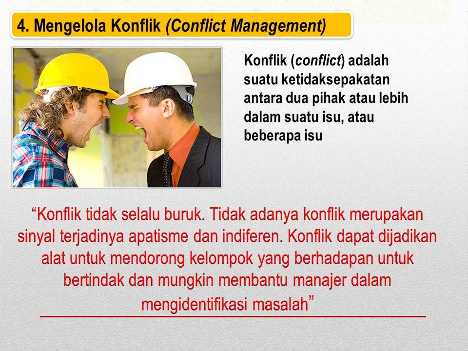 4. Mengelola Konflik (Conflict Management) Konflik ( conflict ) adalah suatu ketidaksepakatan antara dua pihak atau lebih dalam suatu isu, atau bebera