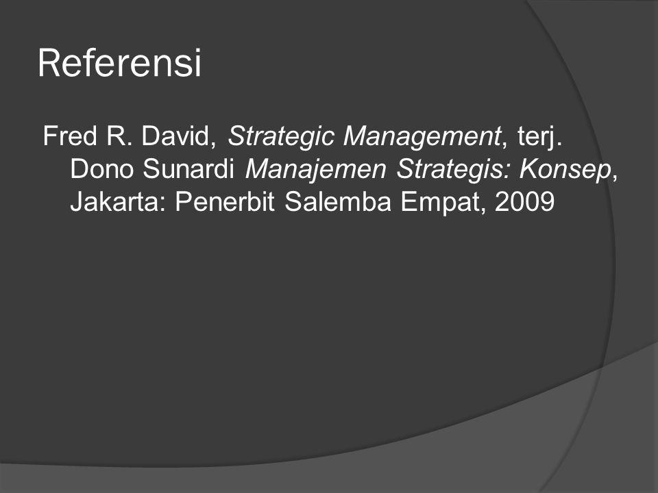 Referensi Fred R. David, Strategic Management, terj. Dono Sunardi Manajemen Strategis: Konsep, Jakarta: Penerbit Salemba Empat, 2009
