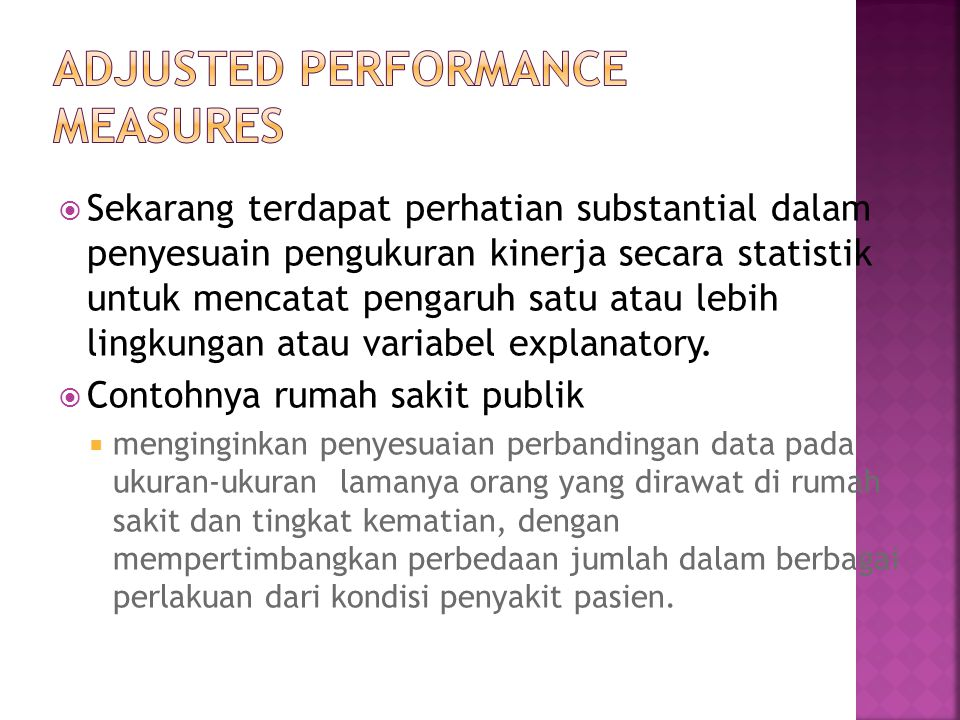  Sekarang terdapat perhatian substantial dalam penyesuain pengukuran kinerja secara statistik untuk mencatat pengaruh satu atau lebih lingkungan atau variabel explanatory.