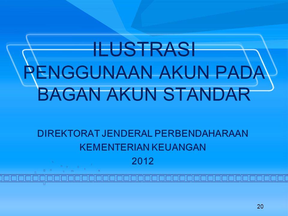ILUSTRASI PENGGUNAAN AKUN PADA BAGAN AKUN STANDAR DIREKTORAT JENDERAL PERBENDAHARAAN KEMENTERIAN KEUANGAN 2012 20