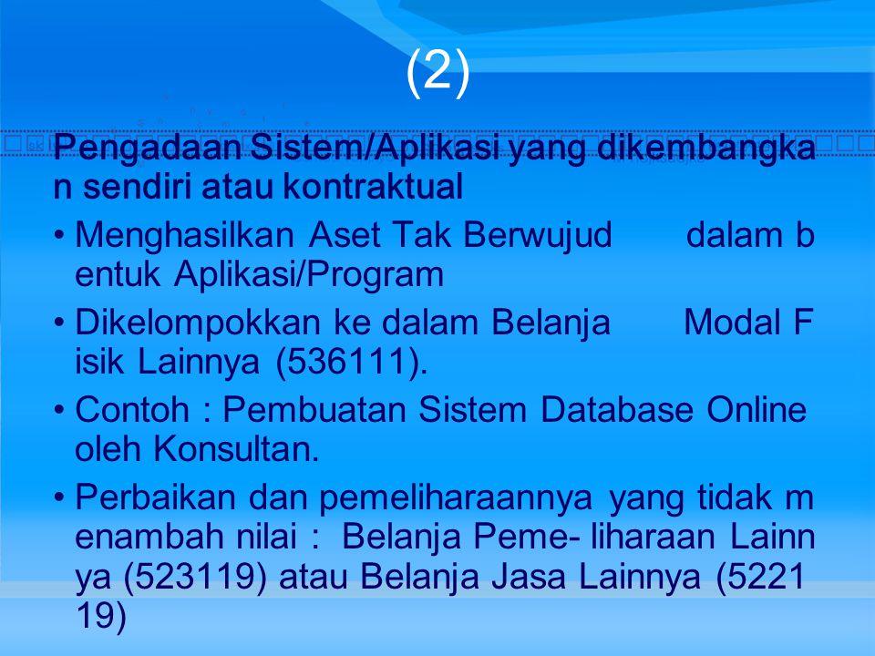 (2) Pengadaan Sistem/Aplikasi yang dikembangka n sendiri atau kontraktual Menghasilkan Aset Tak Berwujud dalam b entuk Aplikasi/Program Dikelompokkan ke dalam Belanja Modal F isik Lainnya (536111).
