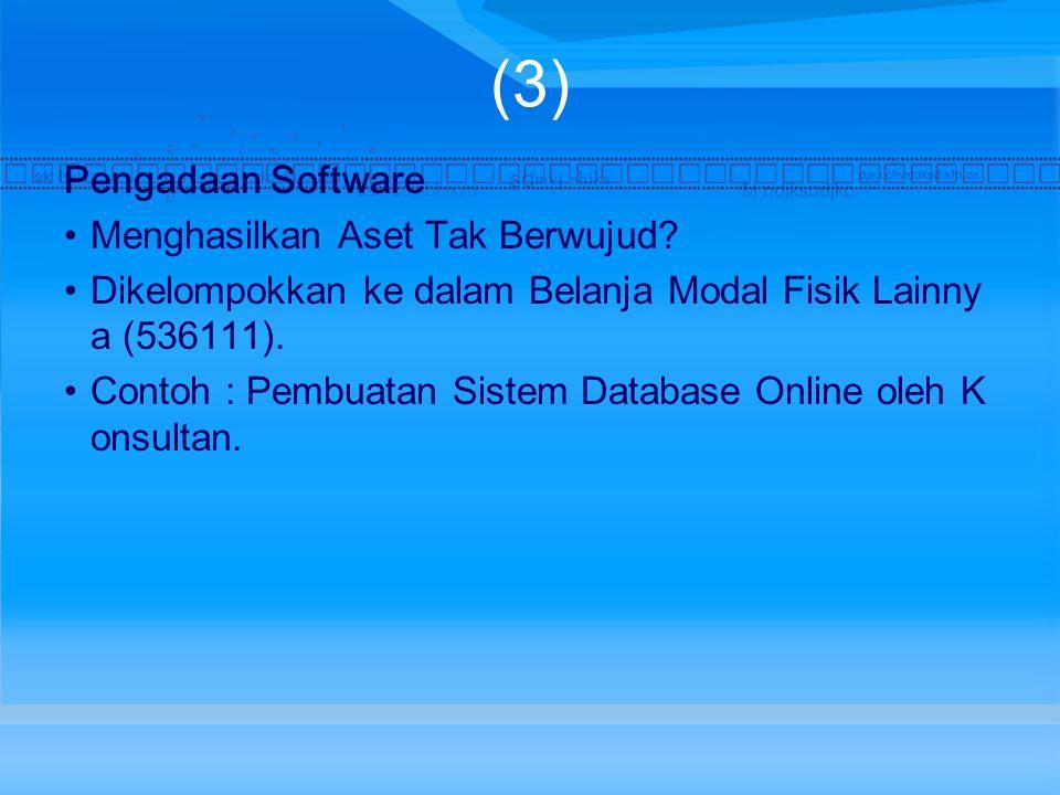 (3) Pengadaan Software Menghasilkan Aset Tak Berwujud.
