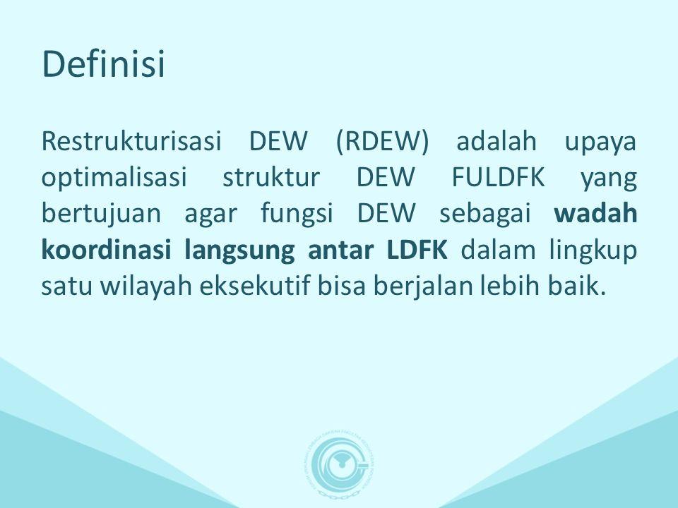 Definisi Restrukturisasi DEW (RDEW) adalah upaya optimalisasi struktur DEW FULDFK yang bertujuan agar fungsi DEW sebagai wadah koordinasi langsung ant