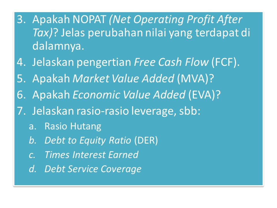 3.Apakah NOPAT (Net Operating Profit After Tax)? Jelas perubahan nilai yang terdapat di dalamnya. 4.Jelaskan pengertian Free Cash Flow (FCF). 5.Apakah