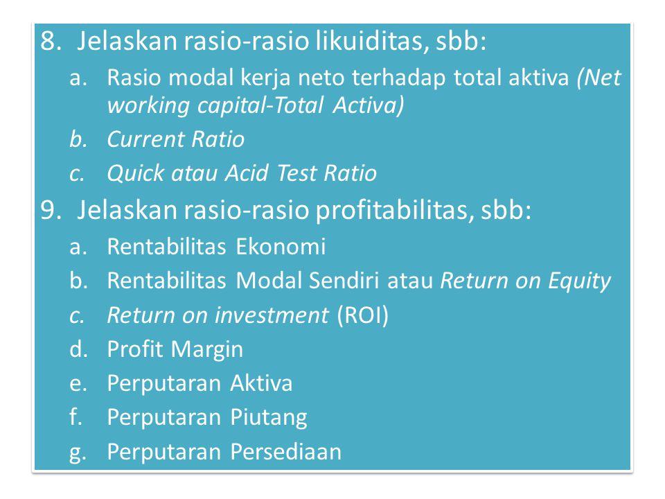 8.Jelaskan rasio-rasio likuiditas, sbb: a.Rasio modal kerja neto terhadap total aktiva (Net working capital-Total Activa) b.Current Ratio c.Quick atau