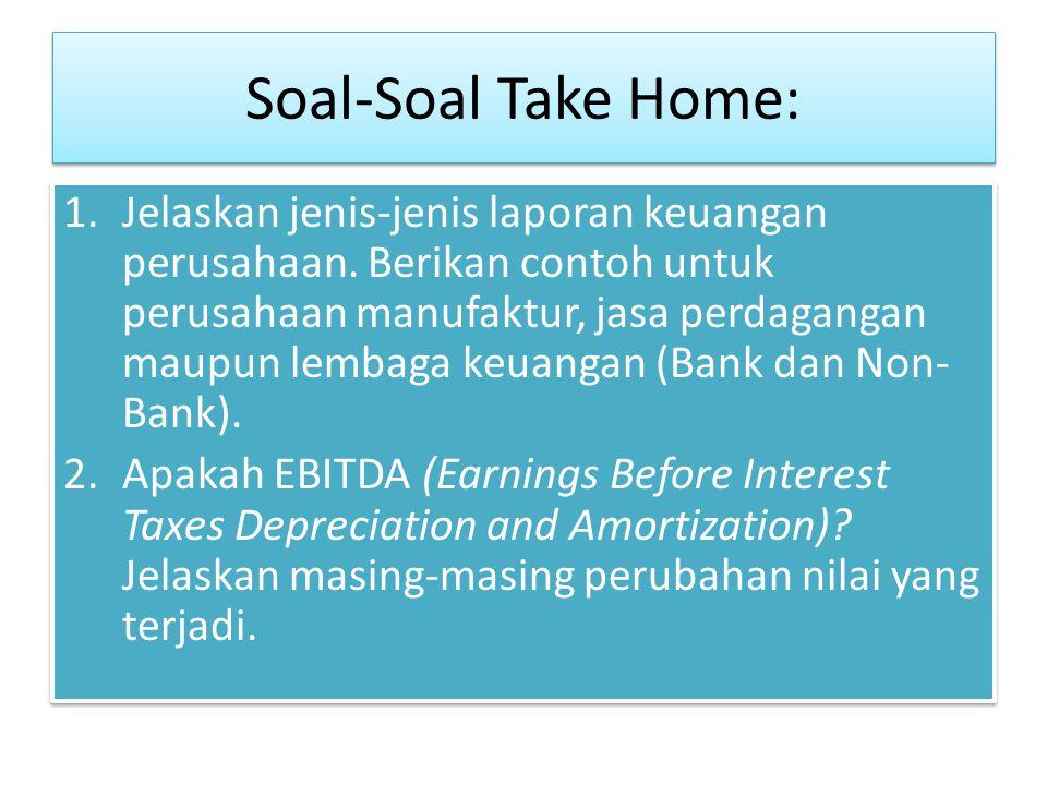 Soal-Soal Take Home: 1.Jelaskan jenis-jenis laporan keuangan perusahaan. Berikan contoh untuk perusahaan manufaktur, jasa perdagangan maupun lembaga k