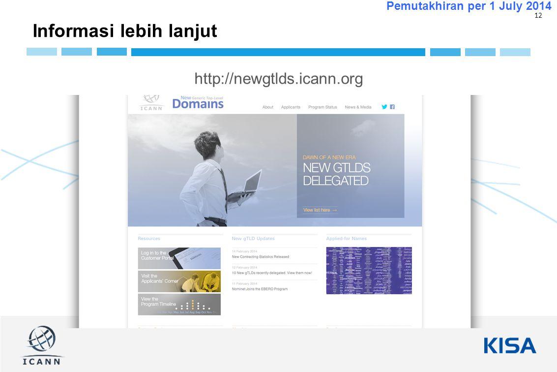 12 Pemutakhiran per 1 July 2014 http://newgtlds.icann.org Informasi lebih lanjut