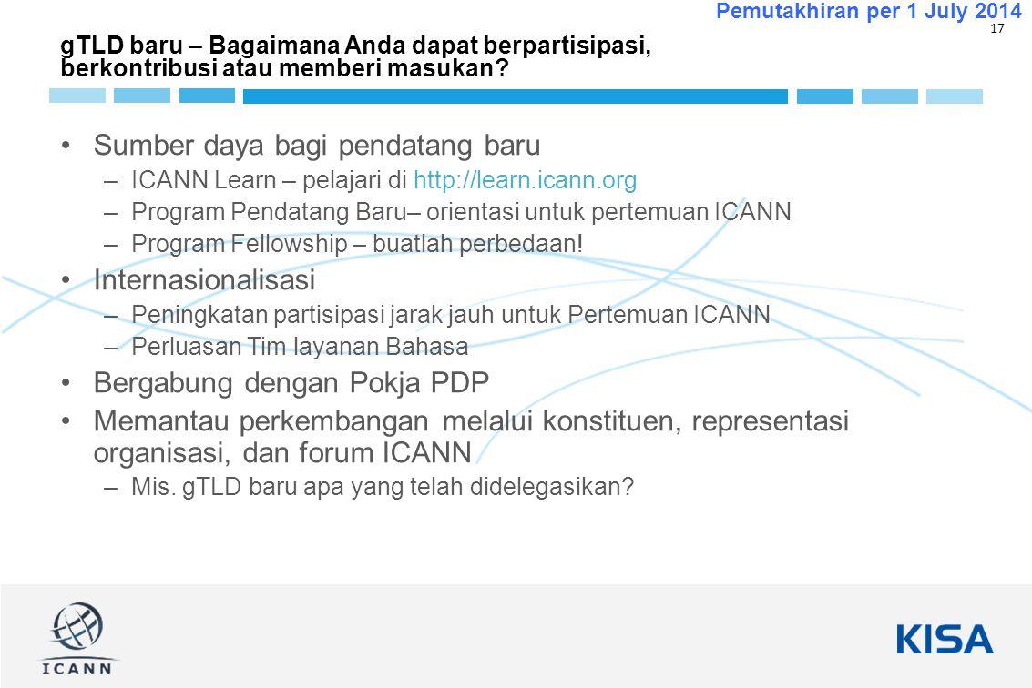 17 Pemutakhiran per 1 July 2014 gTLD baru – Bagaimana Anda dapat berpartisipasi, berkontribusi atau memberi masukan? Sumber daya bagi pendatang baru –