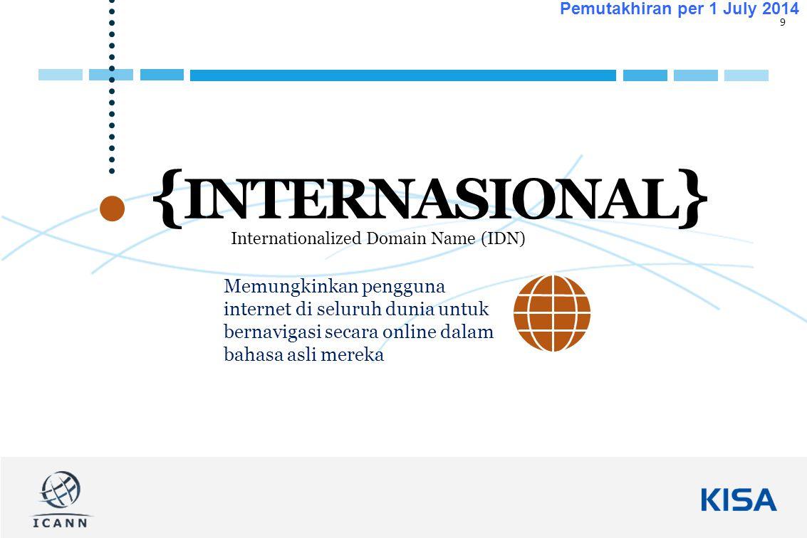 9 Pemutakhiran per 1 July 2014 { INTERNASIONAL } Memungkinkan pengguna internet di seluruh dunia untuk bernavigasi secara online dalam bahasa asli mereka Internationalized Domain Name (IDN)