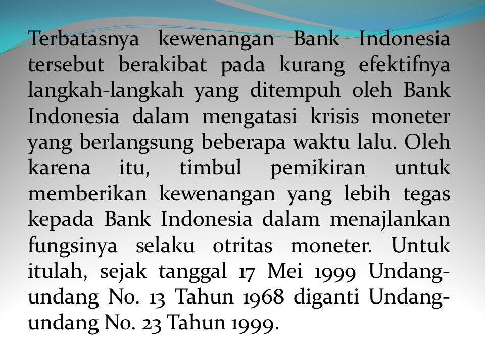 Serta mencerminkan pula keterbatasan wewenang bank Indonesia dalam menetapkan dan melaksanakan kebijakan di bidang moneter dan perbankan.