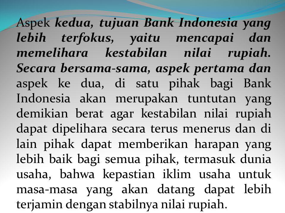 Aspek pertama adalah kebebasan atau independensi yang diberikan kepada Bank Indonesia tanpa boleh dicampurtangani oleh Pemerintah atau pihak-pihak lai